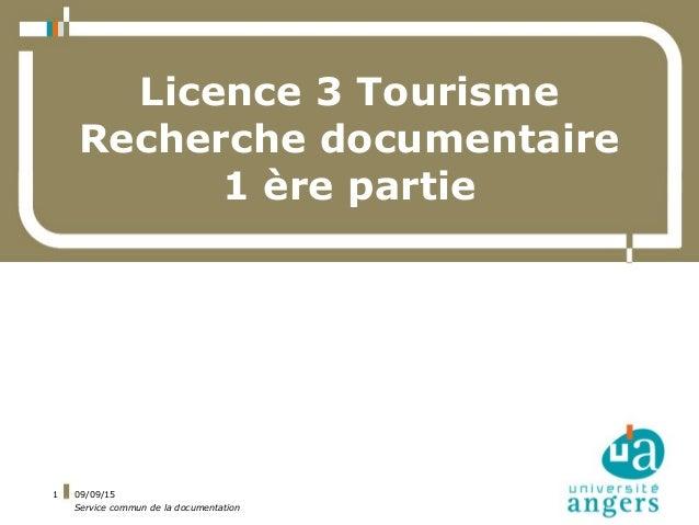 09/09/15 Service commun de la documentation 1 Licence 3 Tourisme Recherche documentaire 1 ère partie