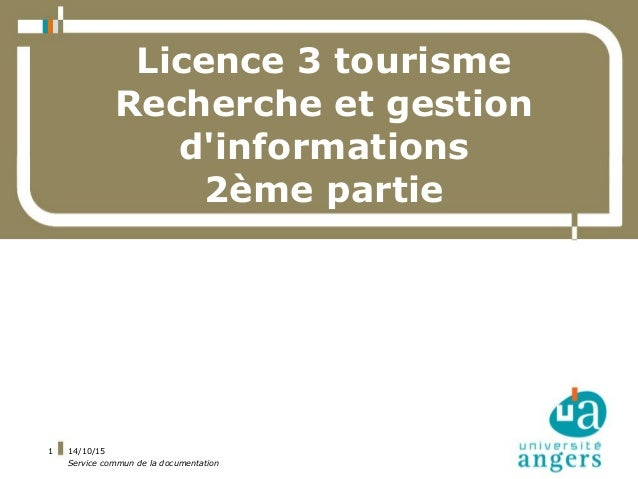 14/10/15 Service commun de la documentation 1 Licence 3 tourisme Recherche et gestion d'informations 2ème partie