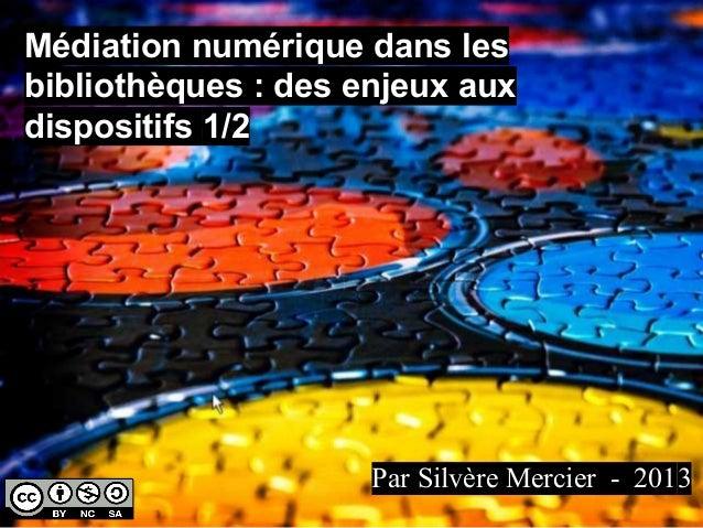 Médiation numérique dans les bibliothèques : des enjeux aux dispositifs 1/2  Par Silvère Mercier - 2013