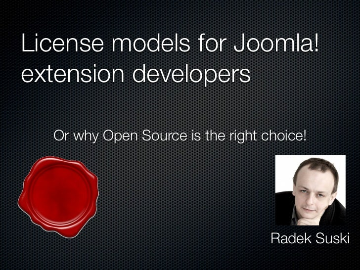 License models for Joomla!extension developers  Or why Open Source is the right choice!                                   ...