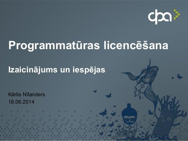 Programmatūras licencēšana Izaicinājums un iespējas Kārlis Nīlanders 18.06.2014