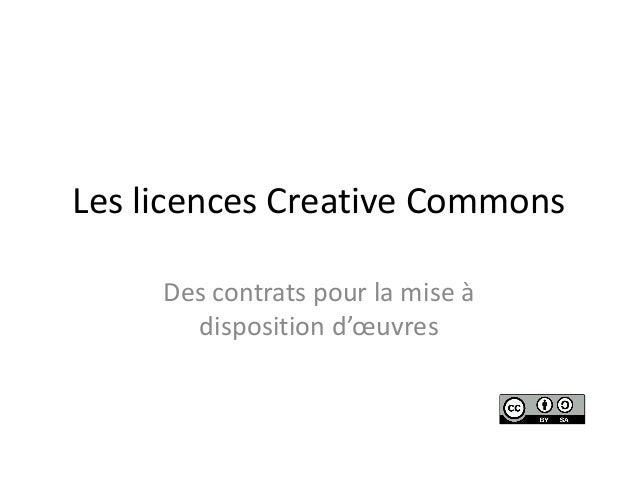 Les licences Creative Commons Des contrats pour la mise à disposition d'œuvres