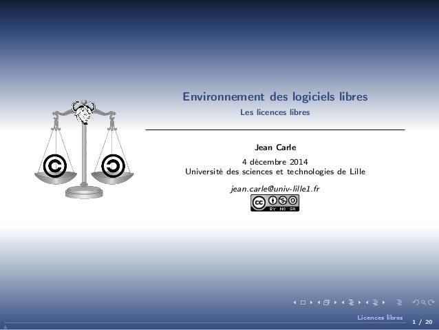 Environnement des logiciels libres Les licences libres  Jean Carle 4 décembre 2014 Université des sciences et technologies...
