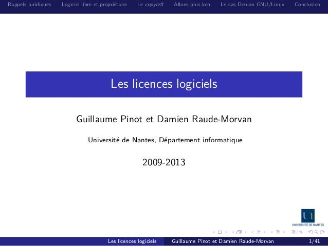 Rappels juridiques  Logiciel libre et propriétaire  Le copyleft  Allons plus loin  Le cas Debian GNU/Linux  Conclusion  Le...