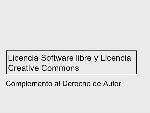 Licencia Software libre y LicenciaCreative CommonsComplemento al Derecho de Autor