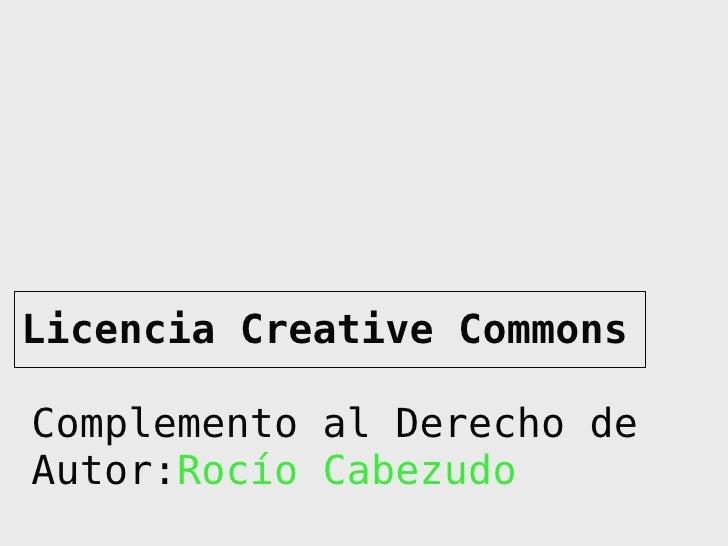 Licencia Creative Commons Complemento al Derecho de Autor: Rocío Cabezudo