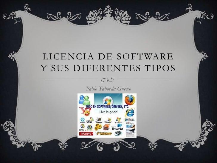 Licencia de softwarey sus diferentes tipos<br />Pablo Taborda Gnecco <br />