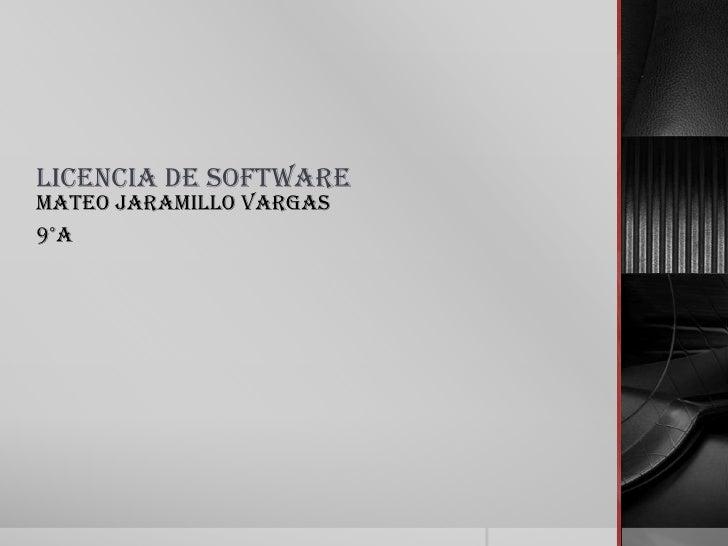 Licencia de Software<br />Mateo Jaramillo Vargas<br />9°a <br />