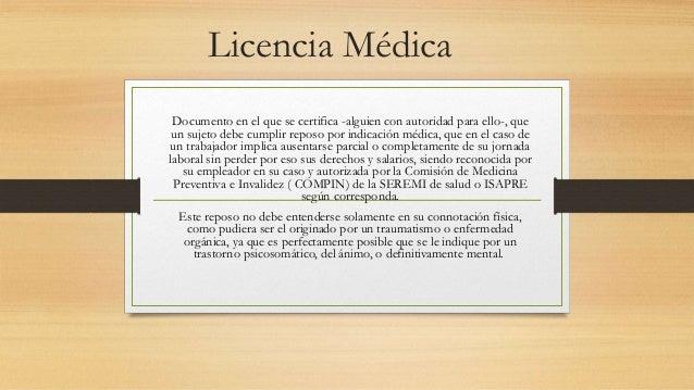 Licencia Médica Documento en el que se certifica -alguien con autoridad para ello-, que un sujeto debe cumplir reposo por ...