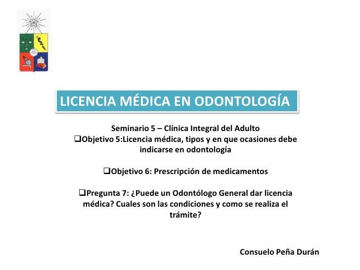 LICENCIA MÉDICA EN ODONTOLOGÍA         Seminario 5 – Clínica Integral del Adulto Objetivo 5:Licencia médica, tipos y en q...