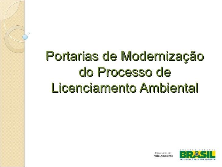 Portarias de Modernização     do Processo de Licenciamento Ambiental
