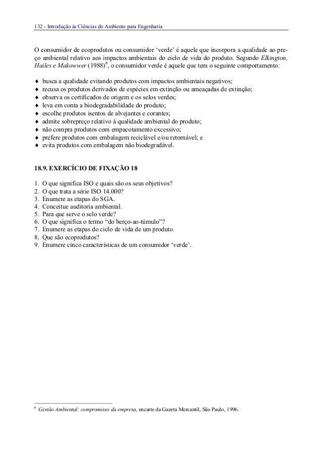 132 - Introdução às Ciências do Ambiente para EngenhariaO consumidor de ecoprodutos ou consumidor 'verde' é aquele que inc...