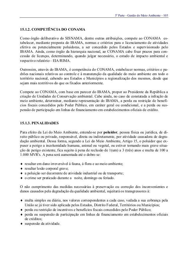 3aParte - Gestão do Meio Ambiente - 10515.1.2. COMPETÊNCIA DO CONAMAComo órgão deliberativo do SISNAMA, dentre outras atri...