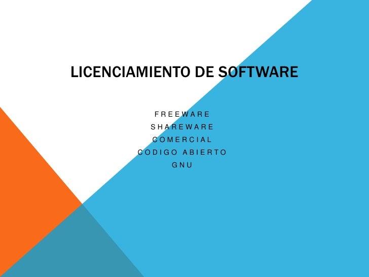 Licenciamiento De Software<br />Freeware<br />Shareware<br />Comercial<br />Codigo abierto<br />gnu<br />