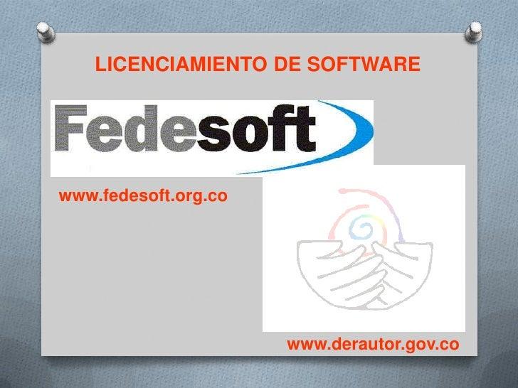 LICENCIAMIENTO DE SOFTWARE<br />www.fedesoft.org.co<br />www.derautor.gov.co<br />