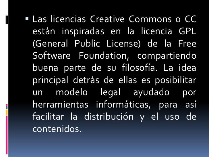  Las licencias Creative Commons o CC están inspiradas en la licencia GPL (General Public License) de la Free Software Fou...