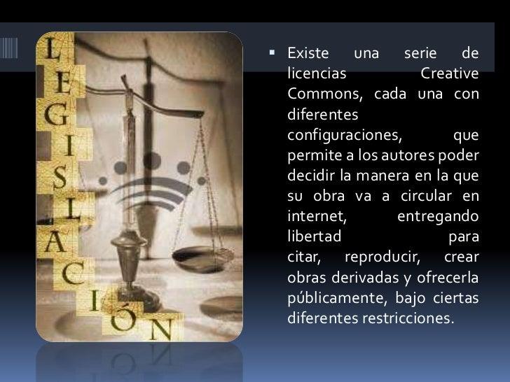  Existe   una      serie de  licencias           Creative  Commons, cada una con  diferentes  configuraciones,         qu...