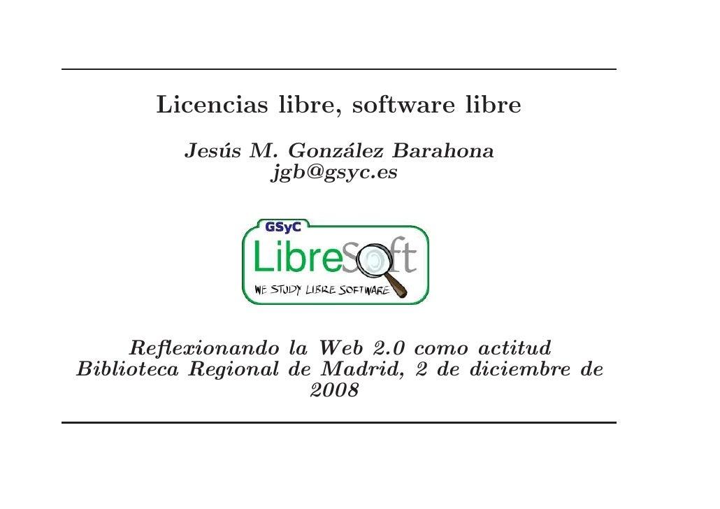 Licencias libre, software libre          Jes´ s M. Gonz´lez Barahona             u          a                  jgb@gsyc.es...