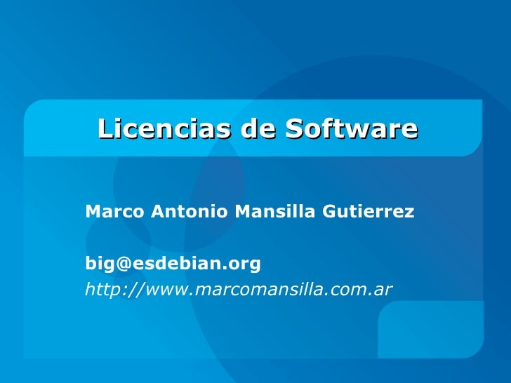 Licencias de Software Marco Antonio Mansilla Gutierrez [email_address] http://www.marcomansilla.com.ar