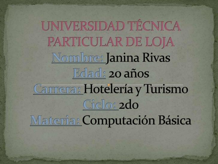 UNIVERSIDAD TÉCNICA PARTICULAR DE LOJANombre: Janina Rivas Edad:20 añosCarrera: Hotelería y TurismoCiclo: 2doMateria: Comp...