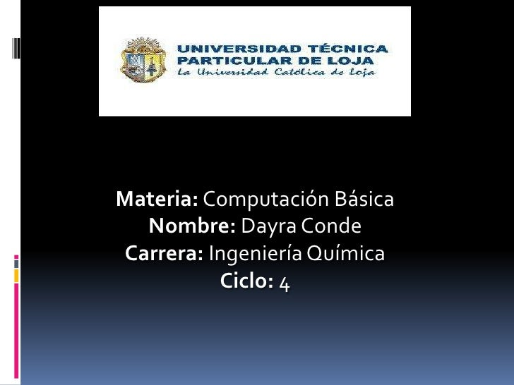 Materia: Computación Básica  Nombre: Dayra CondeCarrera: Ingeniería Química          Ciclo: 4