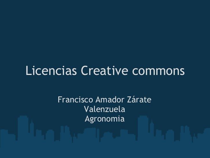 Licencias Creative commons Francisco Amador Zárate Valenzuela Agronomia