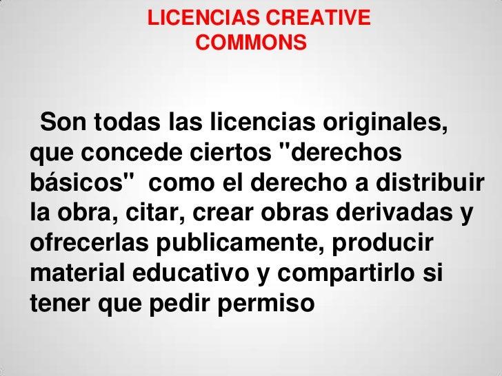 """LICENCIAS CREATIVE              COMMONS Son todas las licencias originales,que concede ciertos """"derechosbásicos"""" como el d..."""