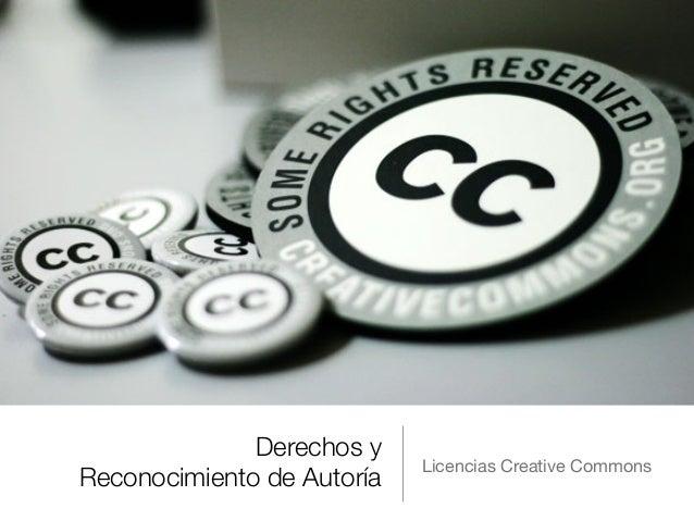 Derechos y Reconocimiento de Autoría Licencias Creative Commons