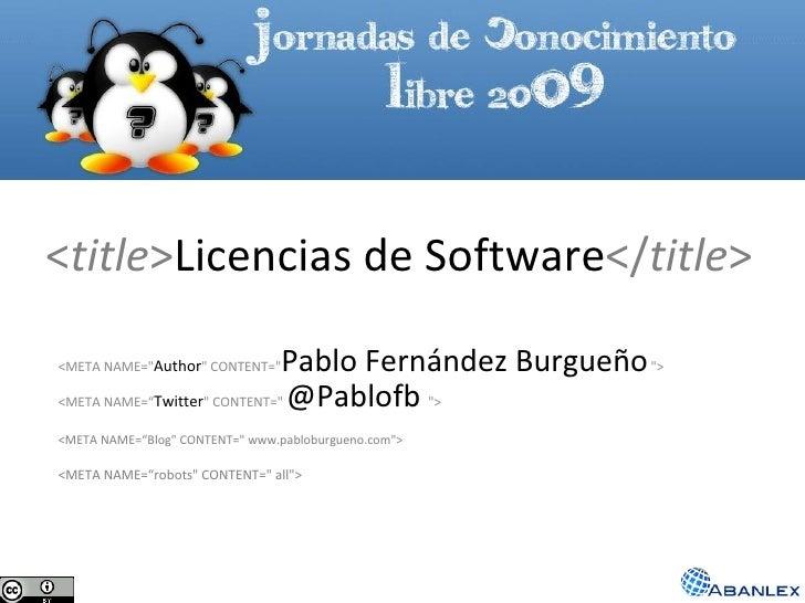 """< title > Licencias de Software </ title > <META NAME="""" Author """" CONTENT="""" Pablo Fernández Burgueño   &quot..."""