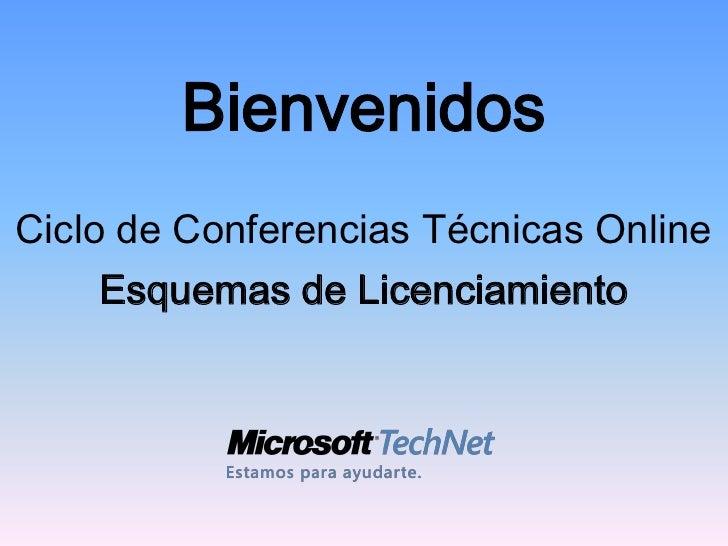Bienvenidos Ciclo de Conferencias Técnicas Online     Esquemas de Licenciamiento