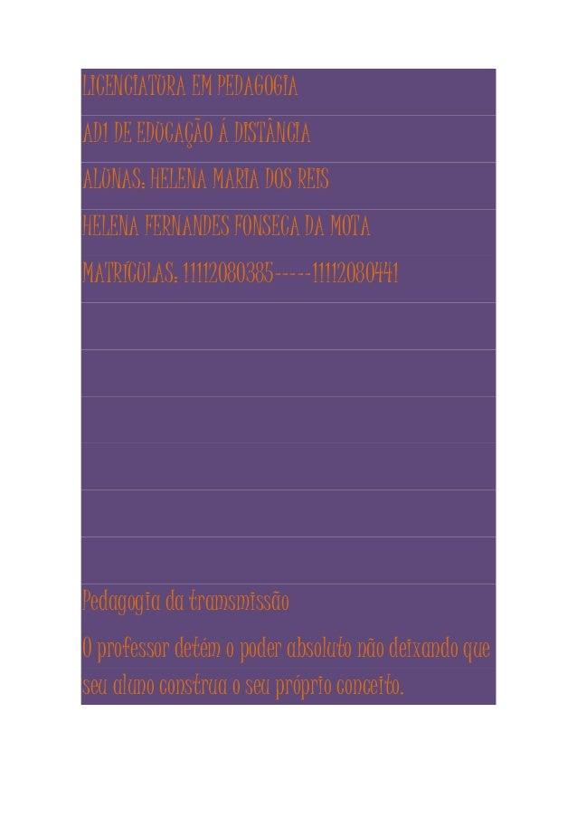 LICENCIATURA EM PEDAGOGIA AD1 DE EDUCAÇÃO Á DISTÂNCIA ALUNAS: HELENA MARIA DOS REIS HELENA FERNANDES FONSECA DA MOTA MATRÍ...