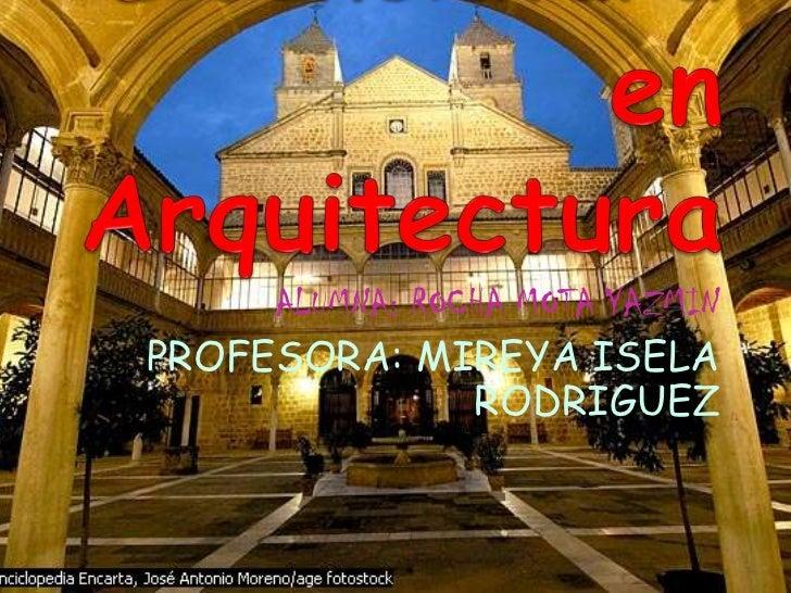 Licenciatura en Arquitectura<br />ALUMNA: ROCHA MOTA YAZMIN<br />PROFESORA: MIREYA ISELA RODRIGUEZ<br />