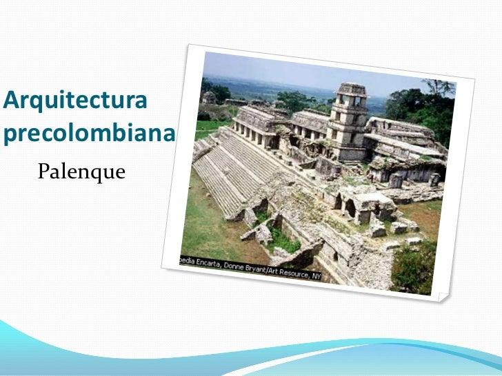 Arquitectura  precolombiana<br />Palenque<br />