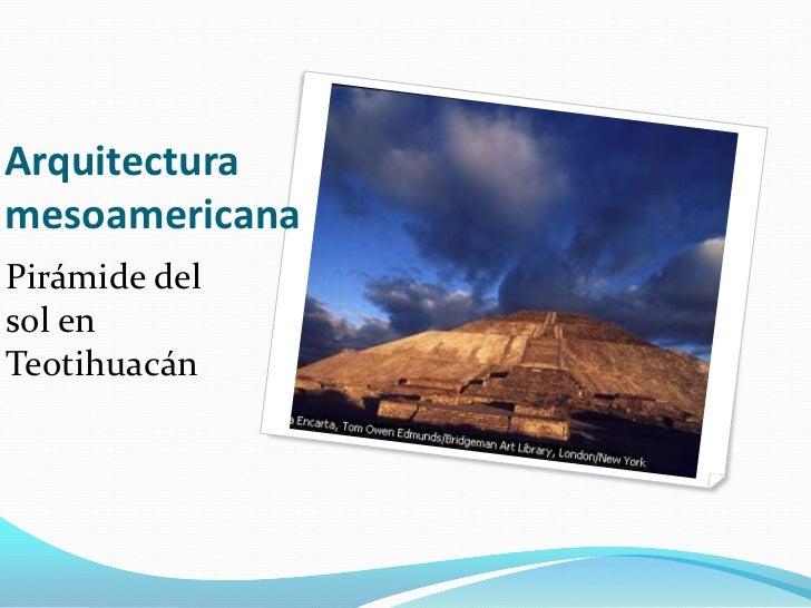 Arquitectura mesoamericana<br />Pirámide del sol en Teotihuacán<br />