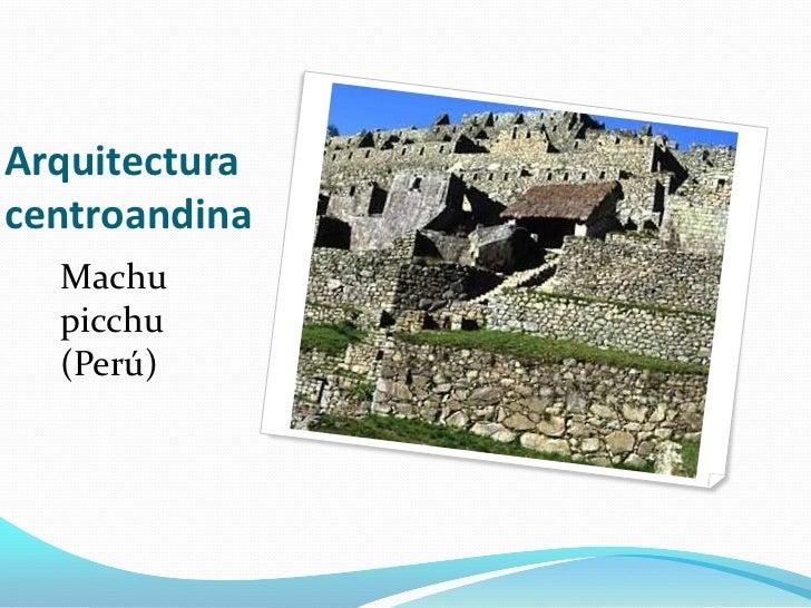 Arquitectura centroandina <br />Machu picchu (Perú)<br />
