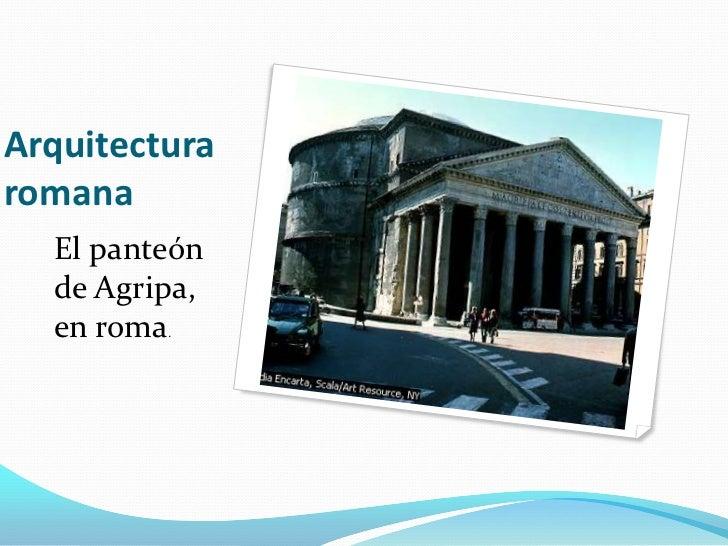 Arquitectura romana<br />El panteón de Agripa, en roma.<br />