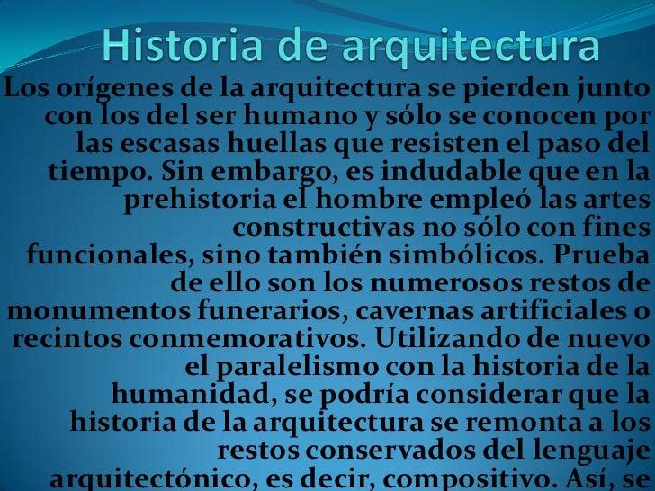 Historia de arquitectura<br />Losorígenesdelaarquitectura se pierden junto con los del ser humano y sólo se conocen po...