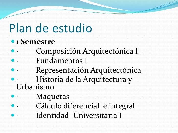 Plan de estudio<br />1 Semestre<br />· Composición Arquitectónica I <br />· Fundamentos I <br />· ...