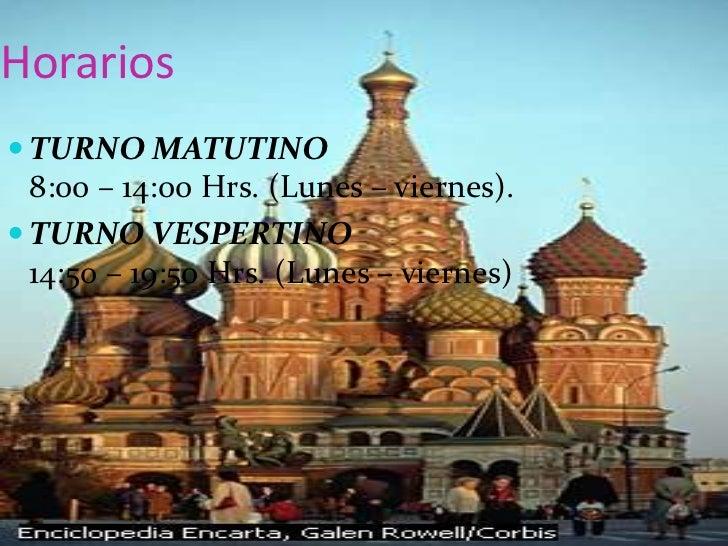 Horarios<br />TURNO MATUTINO8:00 – 14:00 Hrs. (Lunes – viernes).<br />TURNO VESPERTINO14:50 – 19:50 Hrs. (Lunes – viernes)...