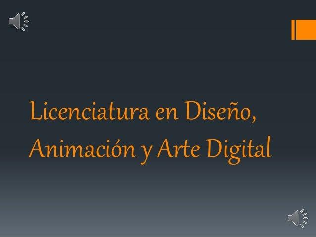 Licenciatura en Diseño, Animación y Arte Digital