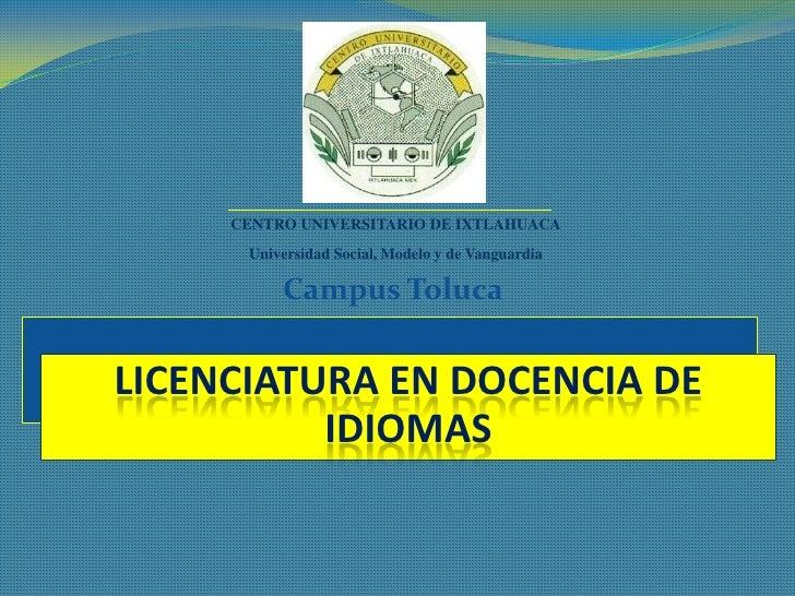 CENTRO UNIVERSITARIO DE IXTLAHUACA      Universidad Social, Modelo y de Vanguardia          Campus TolucaLICENCIATURA EN D...