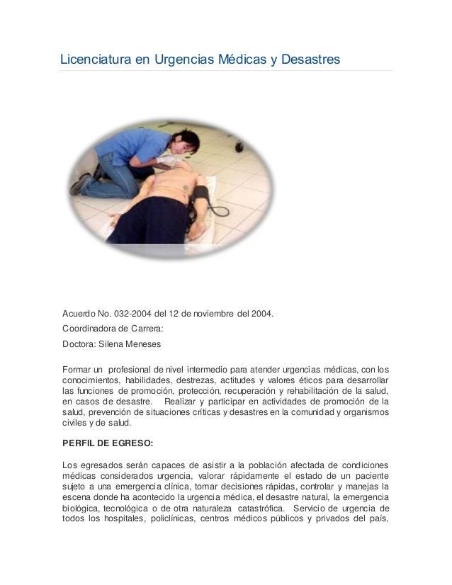 Licenciatura en Urgencias Médicas y Desastres  Acuerdo No. 032-2004 del 12 de noviembre del 2004.  Coordinadora de Carrera...