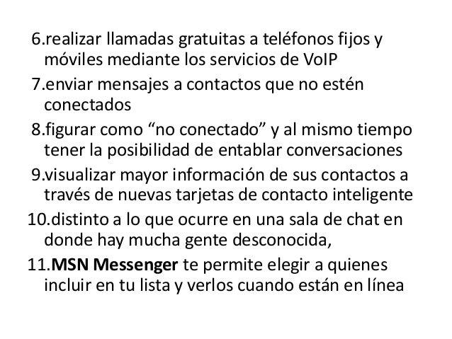6.realizar llamadas gratuitas a teléfonos fijos y  móviles mediante los servicios de VoIP7.enviar mensajes a contactos que...