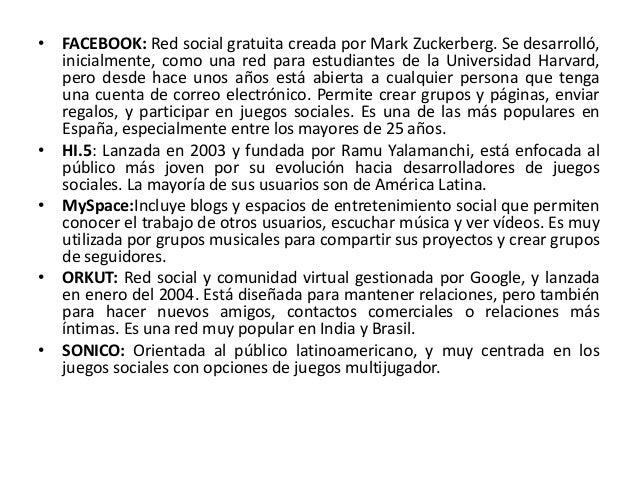 • FACEBOOK: Red social gratuita creada por Mark Zuckerberg. Se desarrolló,  inicialmente, como una red para estudiantes de...