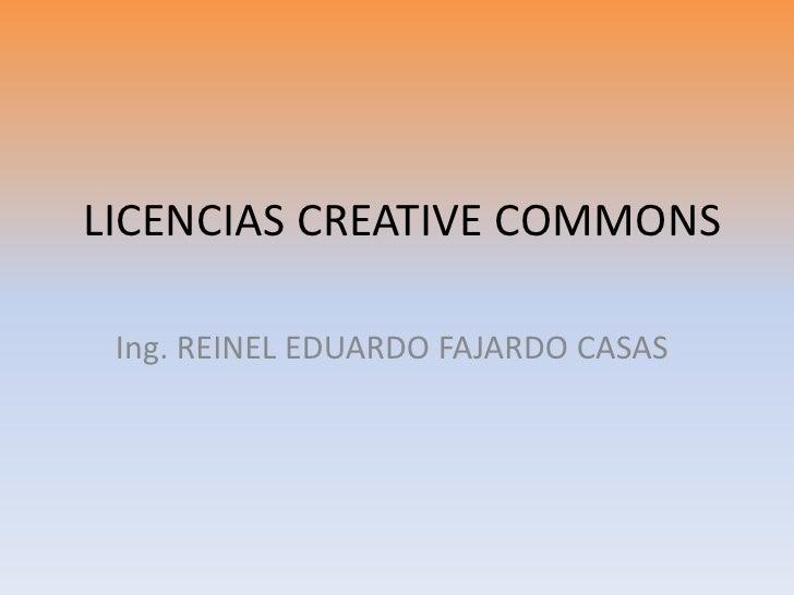 LICENCIAS CREATIVE COMMONS Ing. REINEL EDUARDO FAJARDO CASAS