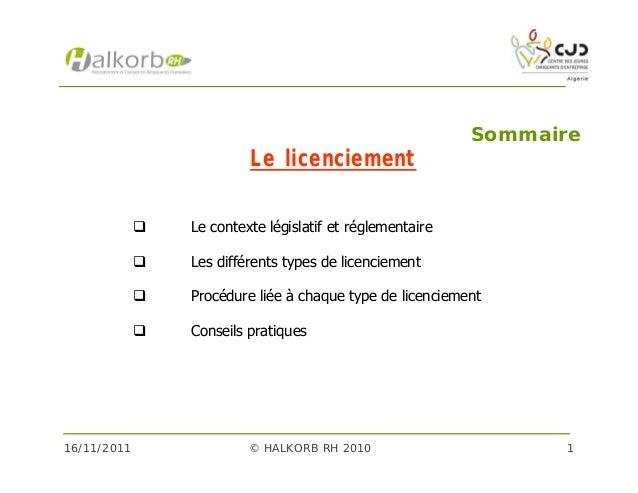 16/11/2011 © HALKORB RH 2010 1Le licenciement Le contexte législatif et réglementaire Les différents types de licencieme...