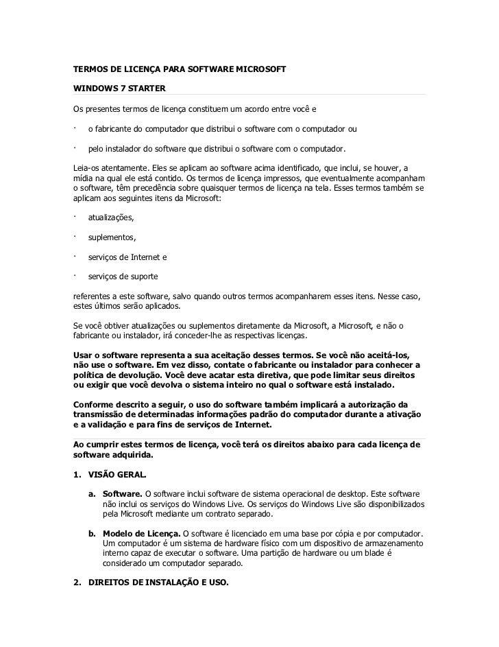 TERMOS DE LICENÇA PARA SOFTWARE MICROSOFTWINDOWS 7 STARTEROs presentes termos de licença constituem um acordo entre você e...