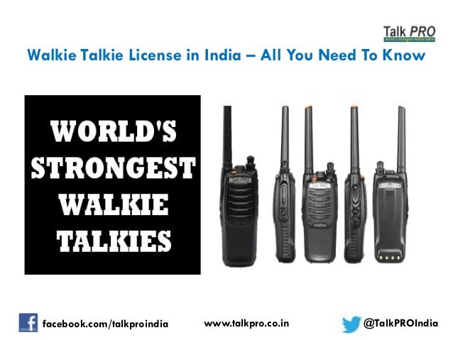Walkie Talkie License in India – All You Need To Know  facebook.com/talkproindia  www.talkpro.co.in  @TalkPROIndia
