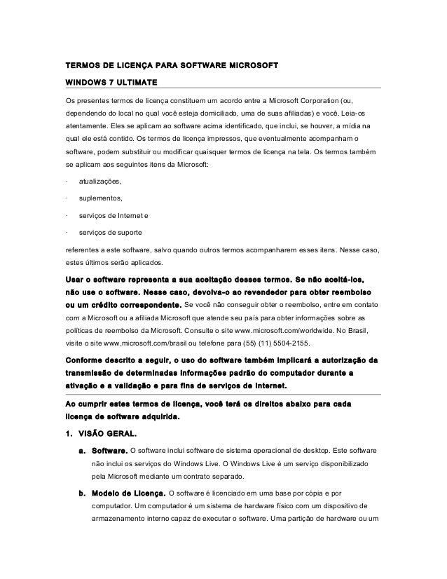 TERMOS DE LICENÇA PARA SOFTWARE MICROSOFT WINDOWS 7 ULTIMATE Os presentes termos de licença constituem um acordo entre a M...