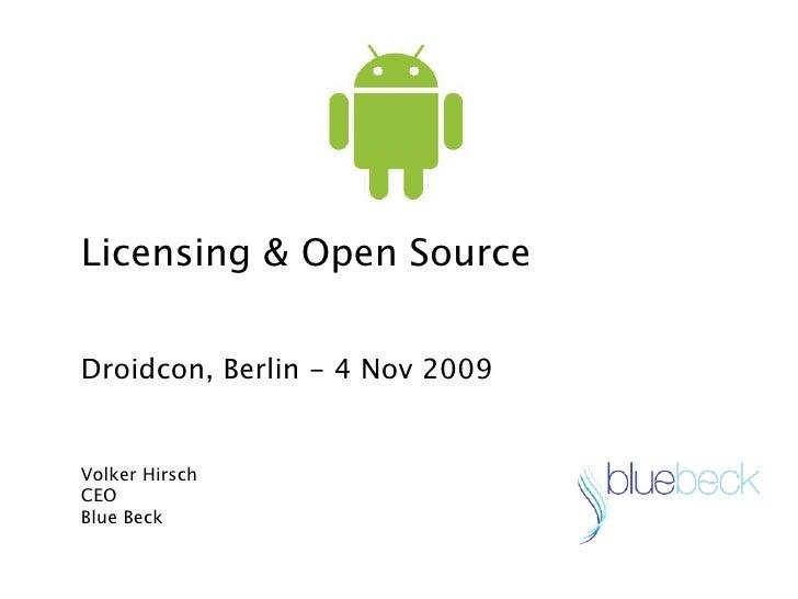 Licensing & Open Source   Droidcon, Berlin - 4 Nov 2009   Volker Hirsch CEO Blue Beck